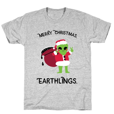 Merry Christmas, Earthlings. T-Shirt