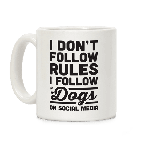 I Don't Follow Rules I Follow Dogs On Social Media Coffee Mug