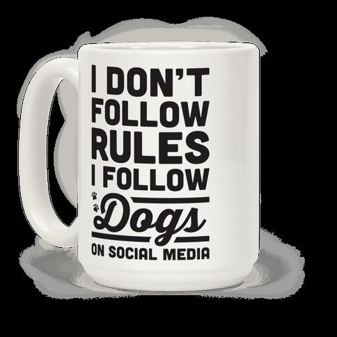 I Dont Follow Rules I Follow Dogs On Social Media
