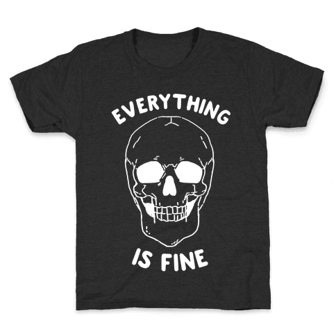 Everything Is Fine Kids T-Shirt