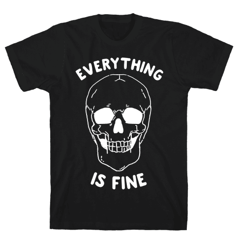 Everything Is Fine Mens T-Shirt
