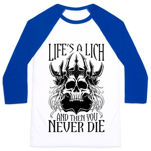 Life's a Lich, And Then You Never Die Baseball Tee