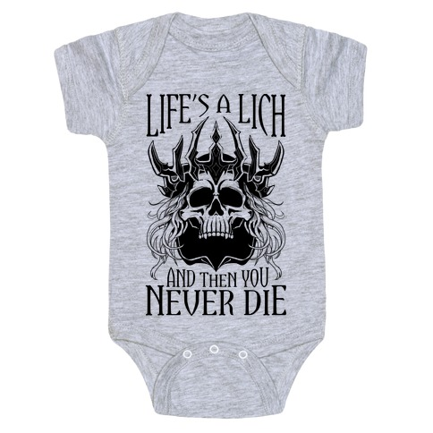 Life's a Lich, And Then You Never Die Baby Onesy