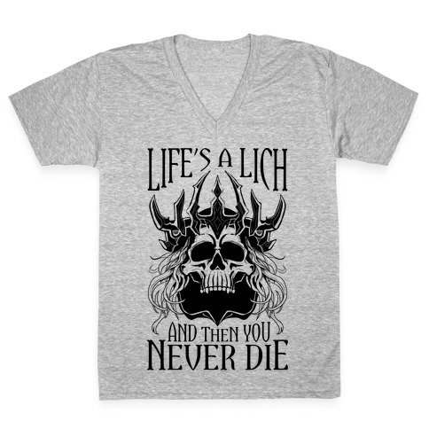 Life's a Lich, And Then You Never Die V-Neck Tee Shirt