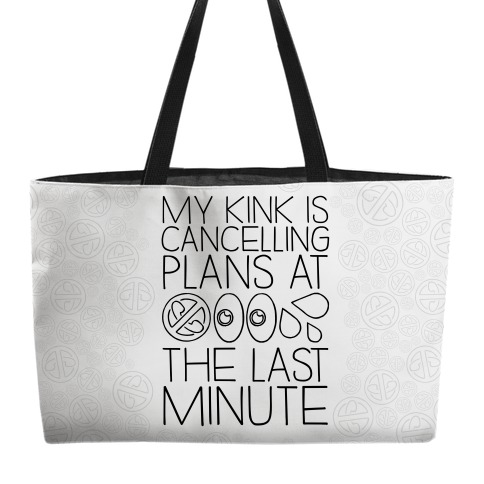 My Kink Is Cancelling Plans At The Last Minute Weekender Tote
