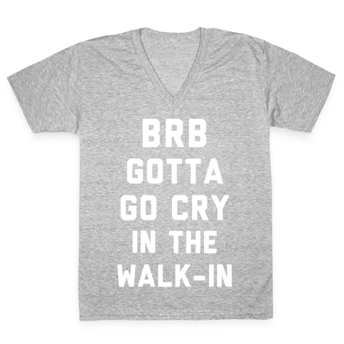 BRB Gotta Go Cry V-Neck Tee Shirt