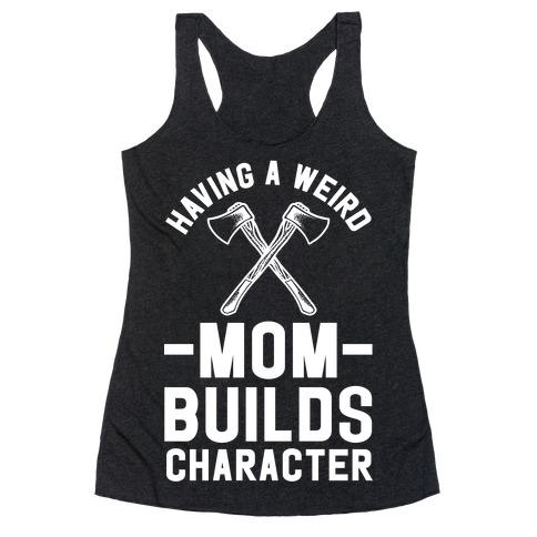Having a Weird Mom Builds Character Racerback Tank Top