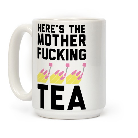 Here's the Mother-f*cking Tea Coffee Mug