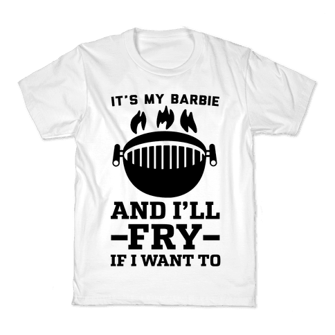 It's My Barbie and I'll Fry If I Want To Kids T-Shirt