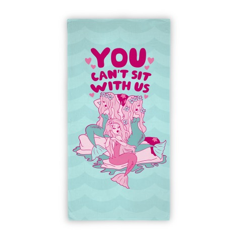 Mermaids You Can't Sit With Us Beach Towel