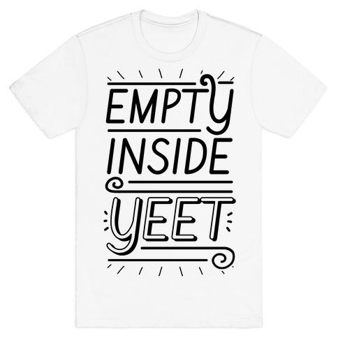 Empty Inside. YEET. T-Shirt