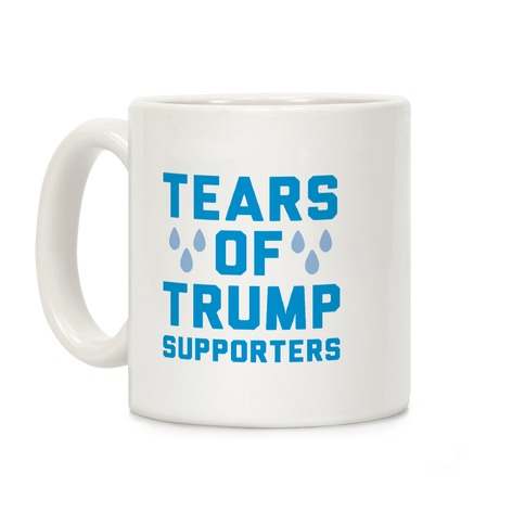 Tears Of Trump Supporters Coffee Mug