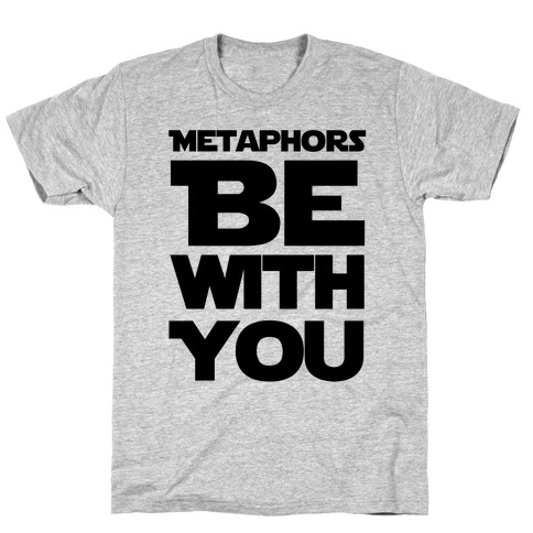 Metaphors Be With You T-Shirt