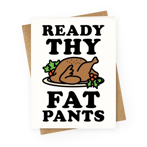 Ready Thy Fat Pants Greeting Card