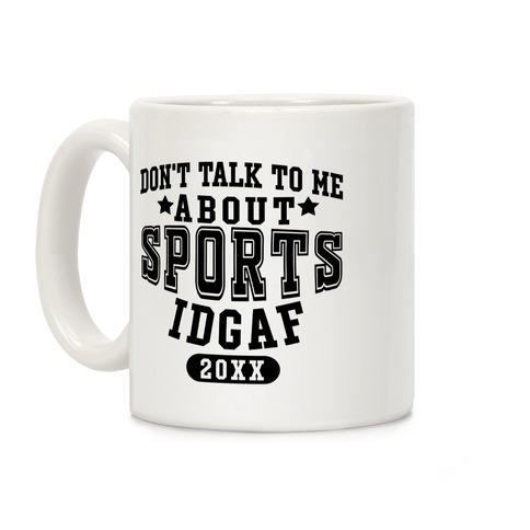 Don't Talk To Me About Sports IDGAF Coffee Mug