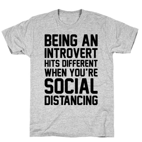Being An Introvert Hits Different When You're Social Distancing T-Shirt