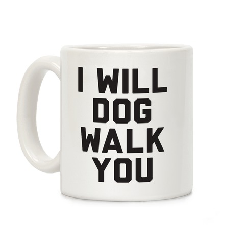 I Will Dog Walk You Coffee Mug