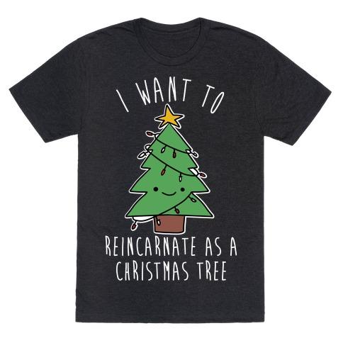 I Want To Reincarnate as a Christmas Tree T-Shirt