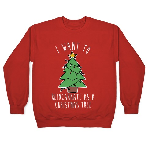 I Want To Reincarnate as a Christmas Tree Pullover