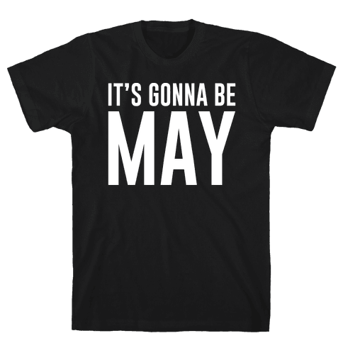 It's Gonna Be May White Print Mens T-Shirt