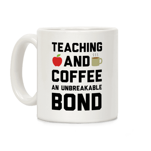 Teaching And Coffee An Unbreakable Bond Coffee Mug