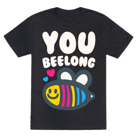 You Beelong Pansexual White Print T-Shirt