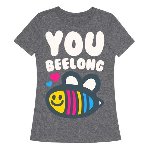 You Beelong Pansexual White Print Womens T-Shirt