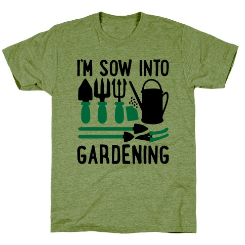 I'm Sow Into Gardening T-Shirt