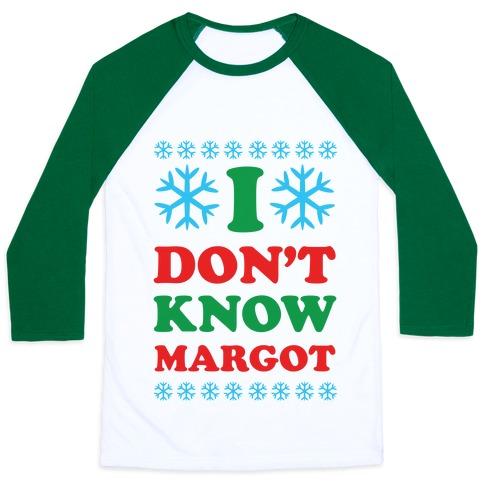 I Don't Know Margot Baseball Tee