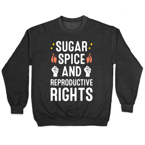 Sugar, Spice, And Reproductive Rights Pullover