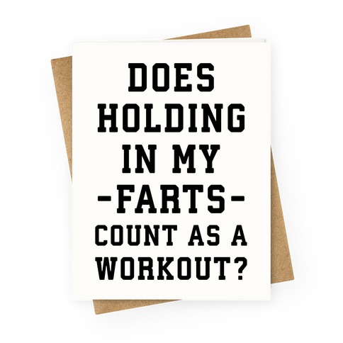 Does Holding in my Farts Count as a Workout Greeting Card