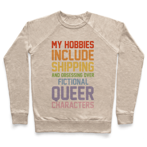 My Hobbies Include Shipping and Obsessing Over Fictional Queer Characters Pullover
