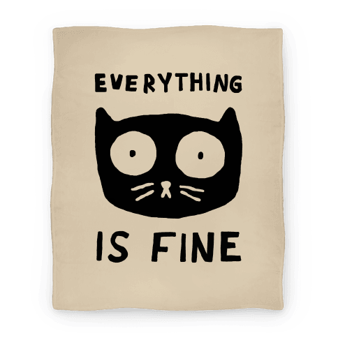 Everything Is Fine Cat Blanket