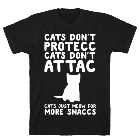 Cat Don't Protecc Cats Don't Attac Cats Just Meow For More Snaccs Parody White Print Mens T-Shirt