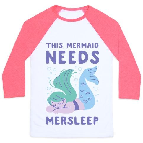 This Mermaid Needs Mersleep Baseball Tee