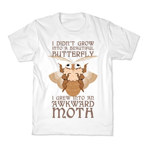 I didn't grow into a Beautiful Butterfly, I grew Into An Awkward Moth Kids T-Shirt