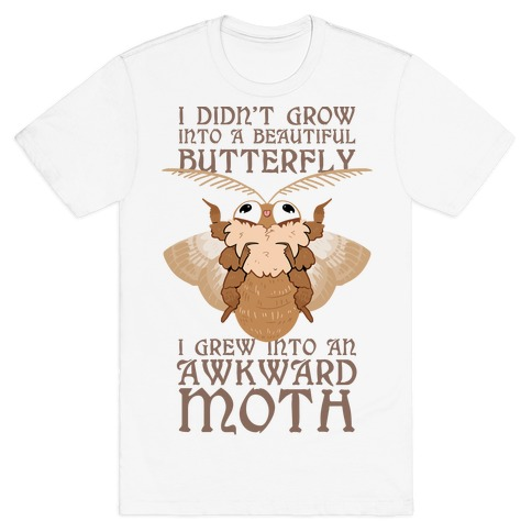 I didn't grow into a Beautiful Butterfly, I grew Into An Awkward Moth T-Shirt