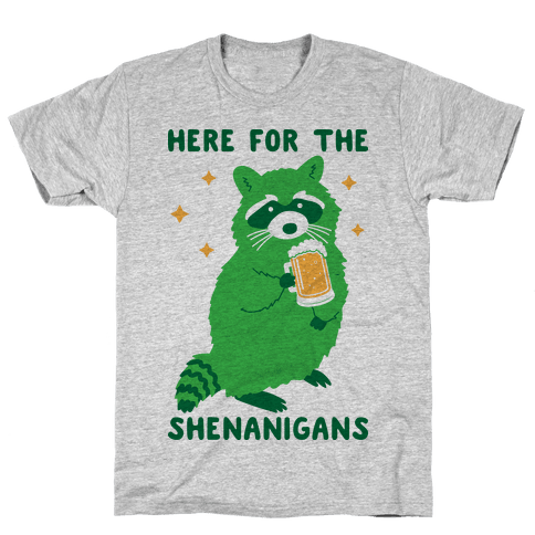 Here For The Shenanigans Mens/Unisex T-Shirt