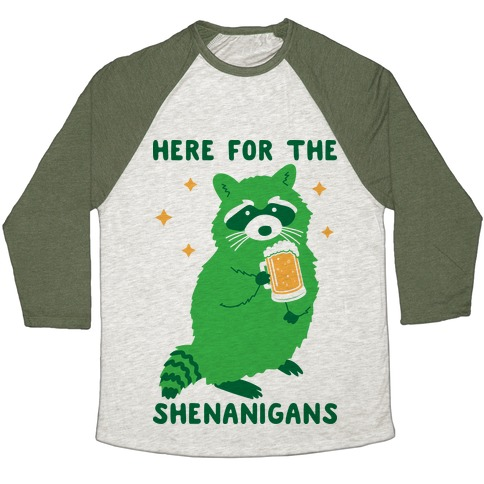 Here For The Shenanigans  Baseball Tee