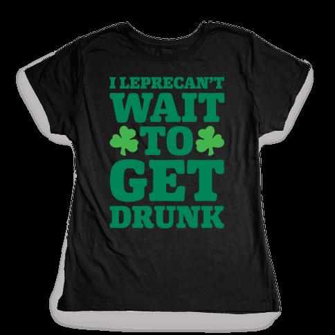 I Leprecan't Wait to Get Drunk  Womens T-Shirt