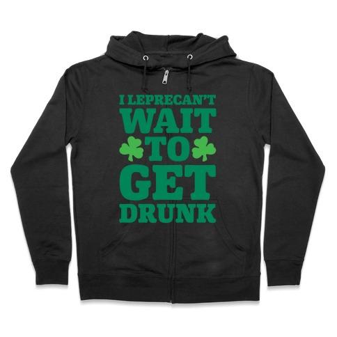 I Leprecan't Wait to Get Drunk  Zip Hoodie