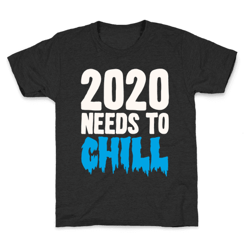 2020 Needs To Chill Kids T-Shirt