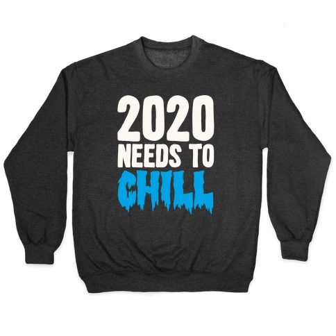 2020 Needs To Chill Pullover