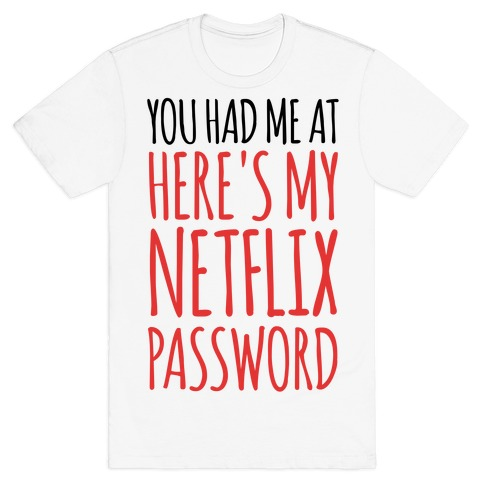 "You Had Me At ""Here's My Netflix Password T-Shirt"