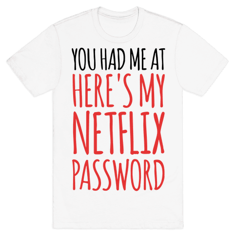 "You Had Me At ""Here's My Netflix Password Mens T-Shirt"