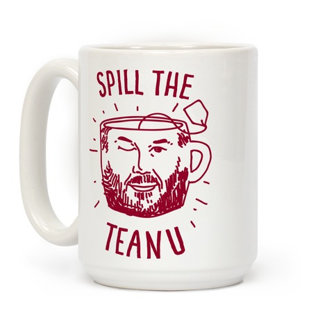 Spill The Teanu Coffee Mug