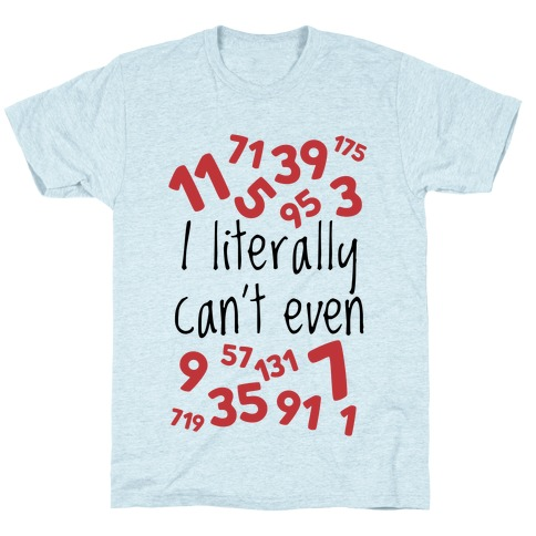 I Literally Can't Even T-Shirt