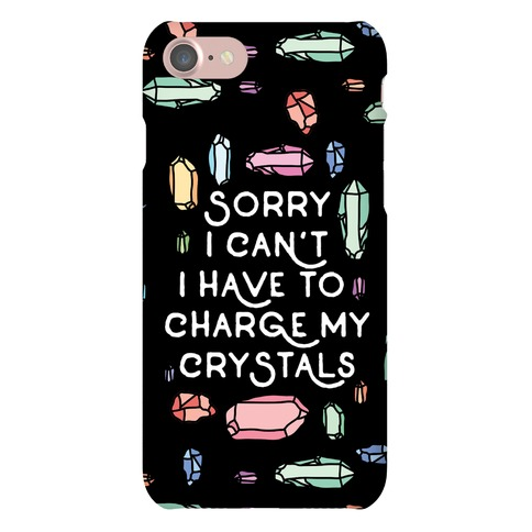 Sorry I Can't I Have To Charge My Crystals Phone Case