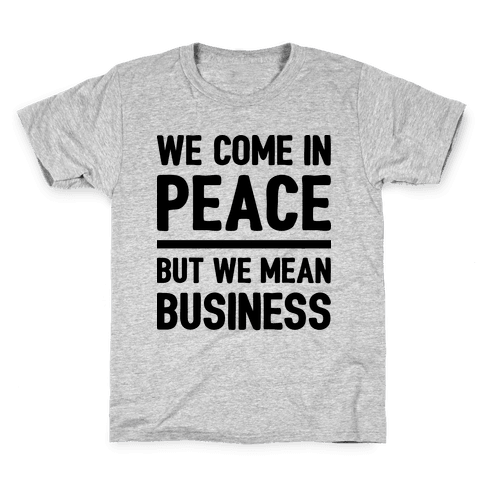 We Come In Peace But We Mean Business Kids T-Shirt