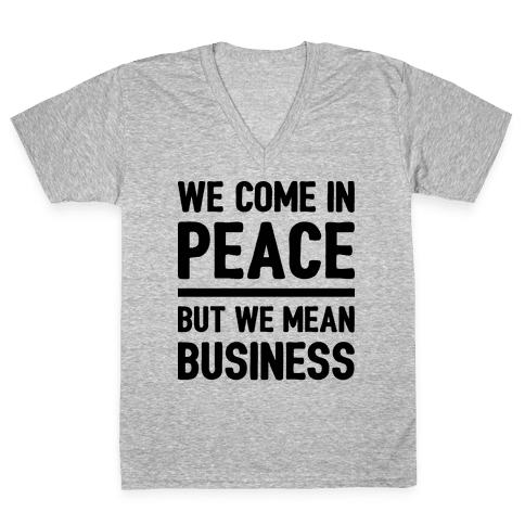 We Come In Peace But We Mean Business V-Neck Tee Shirt
